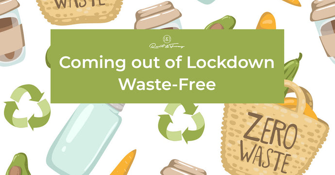 Coming out of Lockdown Waste-Free