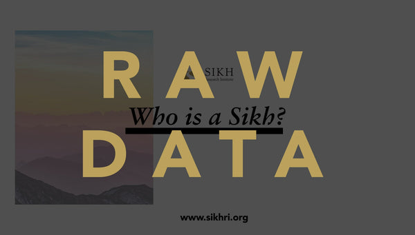 Who is a Sikh? Raw Data (Free Download)