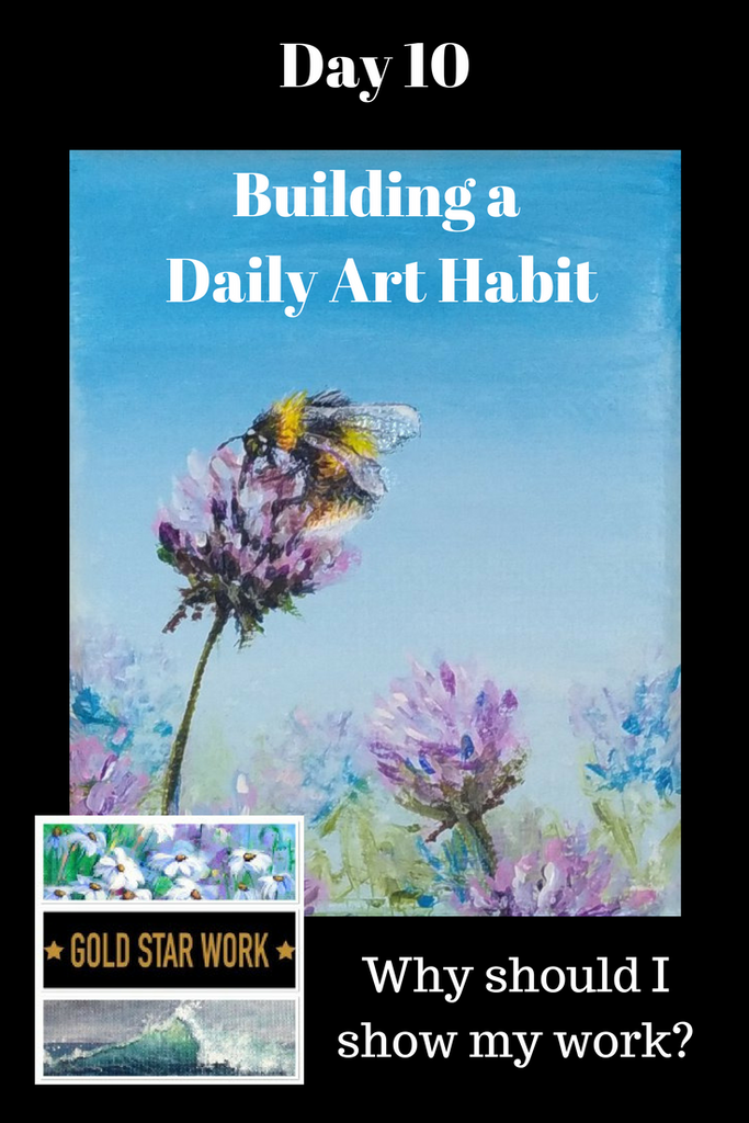 Day 10 Building a Daily Art Habit. Why you should share your work. Painting a Bumblebee.