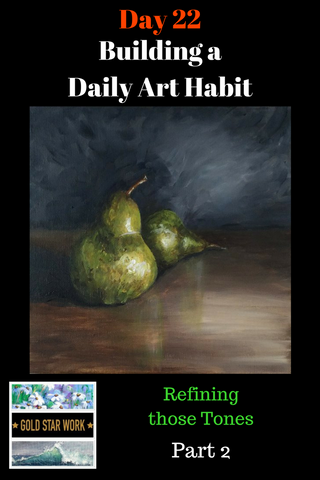 Day 22 Building a Daily Art Habit vs doing a Daily Painting. Pt 2 Painting Pears. How to paint soft edges.
