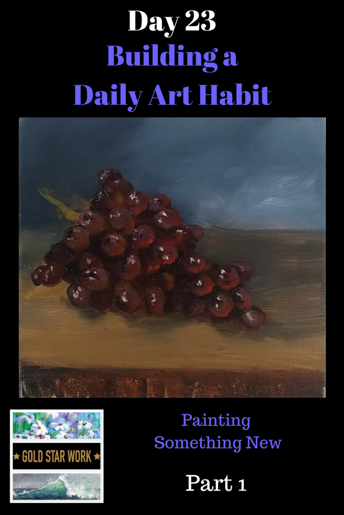 Day 23 Building a Daily Art Habit. Pt 1 Painting Grapes and trying new things.