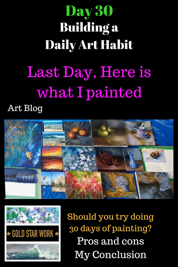 Day 30 Building a Daily Art Habit, Pros and Cons of doing 30 days of Painting