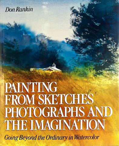 Painting from sketches, photographs and the imagination. by Don Rankin