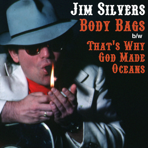 Jim Silvers: Body Bags/That's Why God Made Oceans