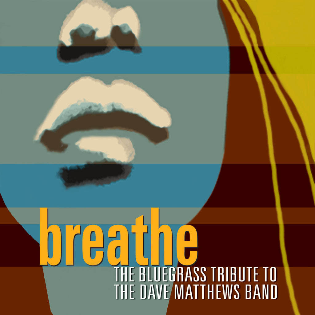 Breathe: The Bluegrass Tribute to Dave Matthews Band