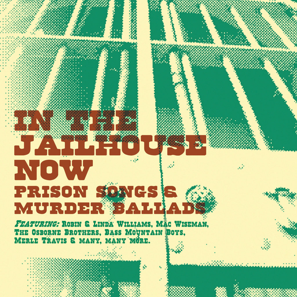 In the Jailhouse Now: Prison Songs & Murder Ballads
