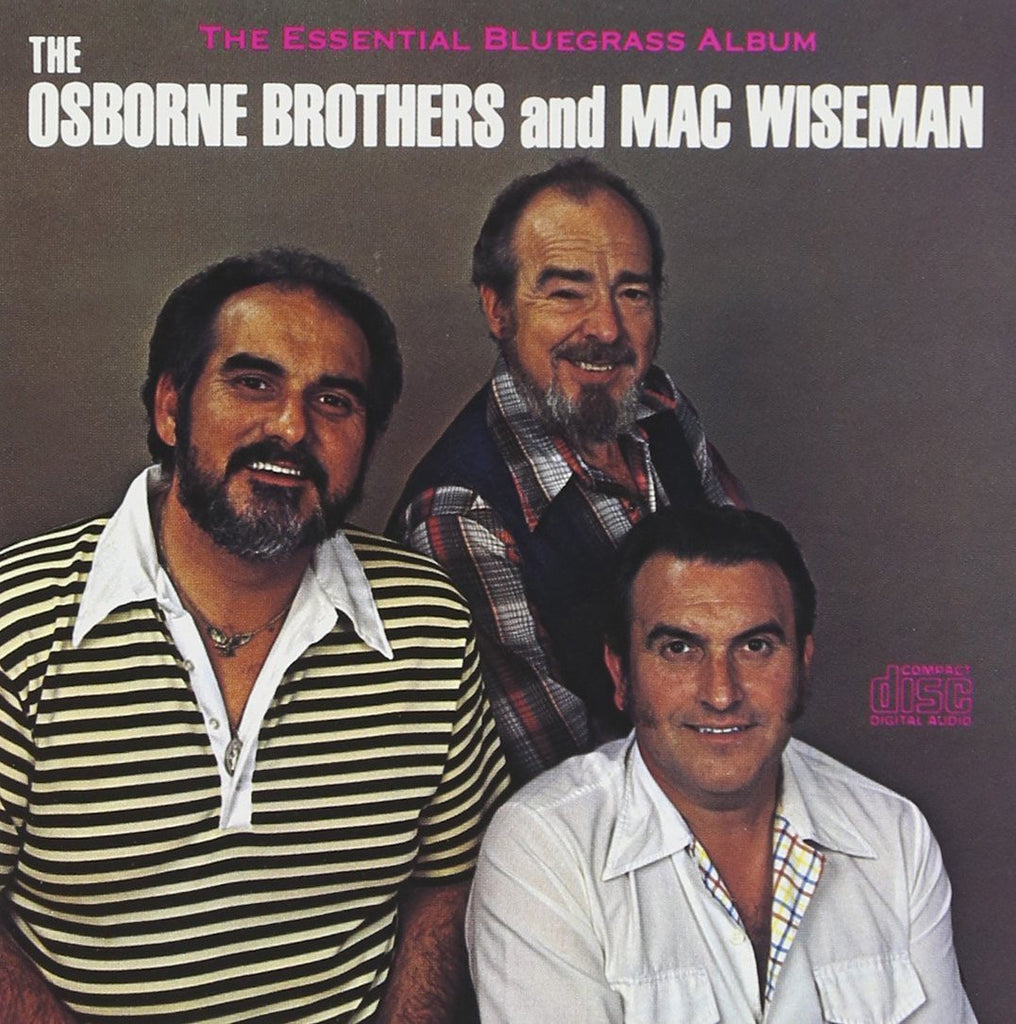 The Osborne Brothers and Mac Wiseman: The Essential Bluegrass Album