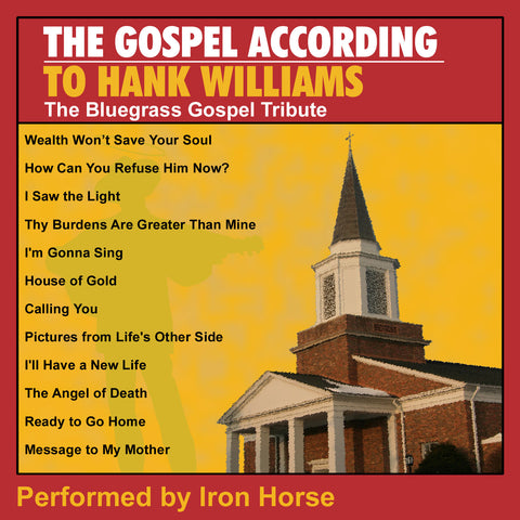 The Gospel According to Hank Williams: The Bluegrass Gospel Tribute Performed by Iron Horse