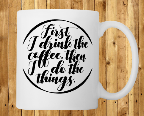 First I drink coffee, then I do things