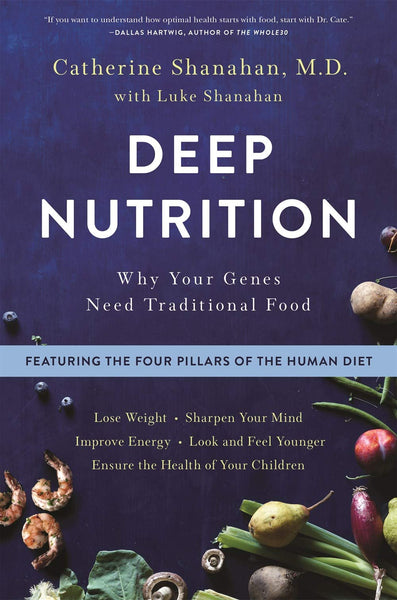 Deep Nutrition: Why Your Genes Need Traditional Food - Mansfield Nutrition