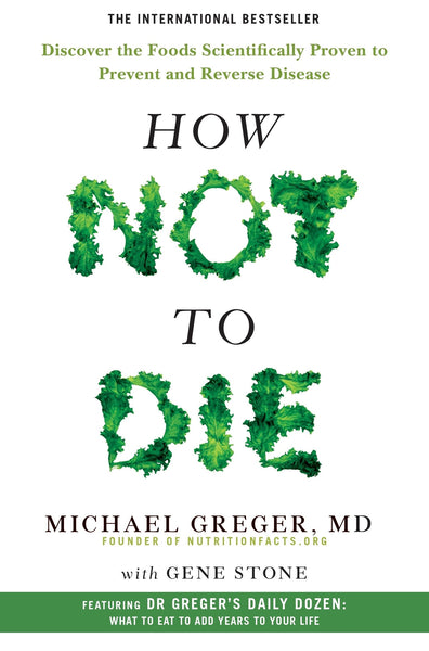 How Not To Die: Discover the Foods Scientifically Proven to Prevent and Reverse Disease - rosiemansfield