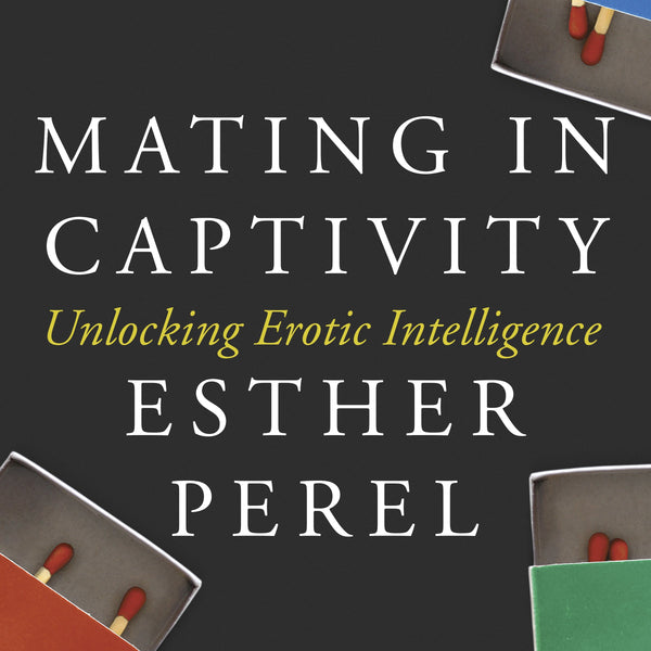 Mating in Captivity: Unlocking Erotic Intelligence - rosiemansfield
