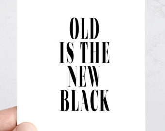 """Old is the New Black"" Greeting Card"