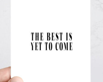"""The Best is Yet to Come"" Greeting Card"