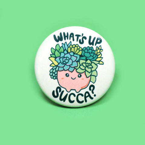 Succulent Pinback Button, Punny What's Up Succa Pin, Plant Parent Button, Fashion, for Jacket, Backpack, Cute Art, Kawaii, Funny Friendshi