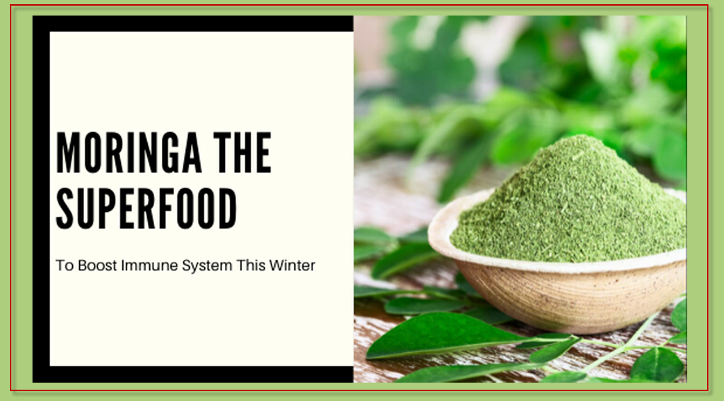 Moringa - The Superfood to Boost Your Immune System This Winter