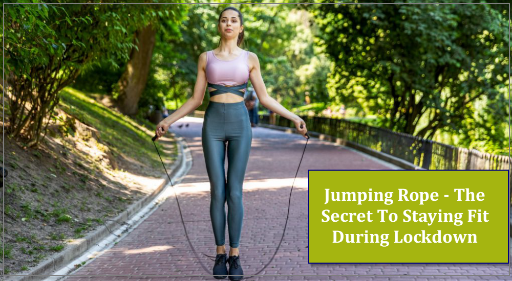 Jumping Rope - The Secret To Staying Fit During Lockdown