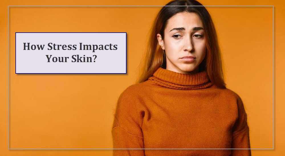 How Stress Impacts Your Skin?