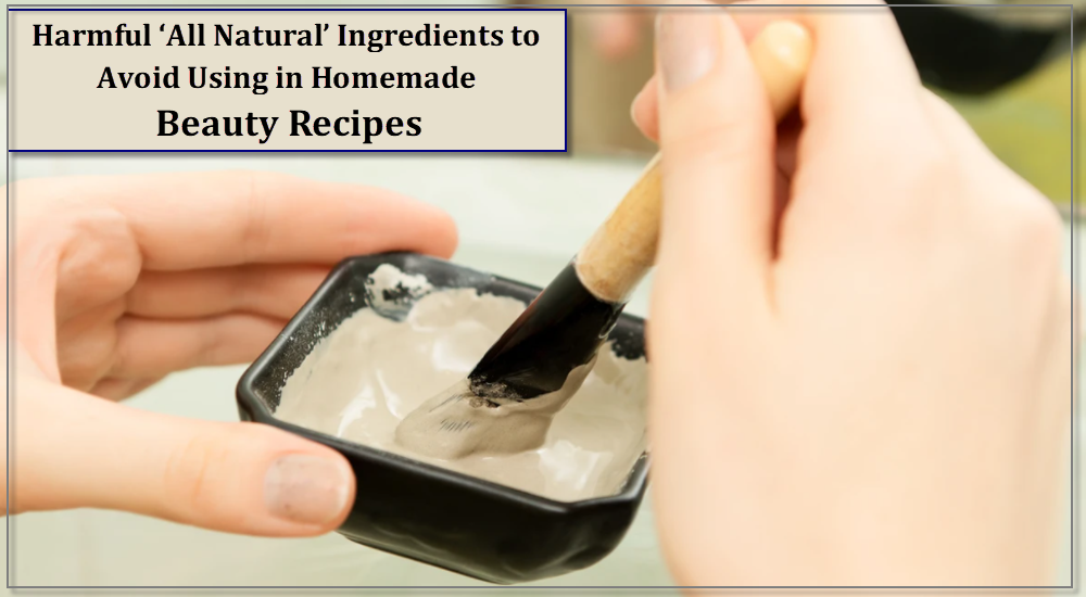 Harmful 'All Natural' Ingredients to Avoid Using in Homemade Beauty Recipes