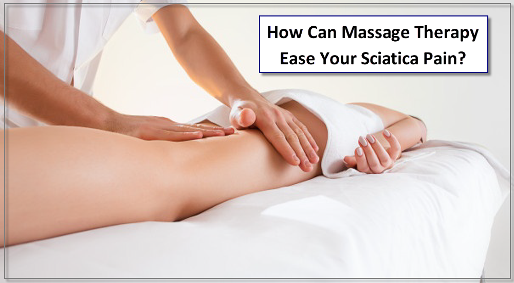 How Can Massage Therapy Ease Your Sciatica Pain?