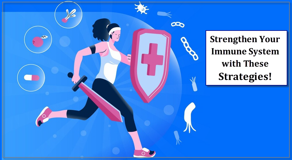 Strengthen Your Immune System with These Strategies!