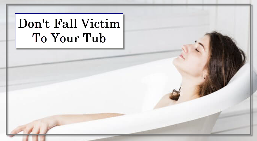 Don't Fall Victim To Your Tub