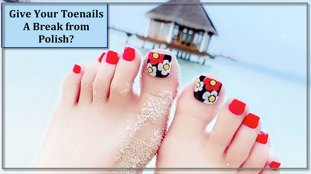 Why Should You Give Your Toenails a Break from Polish?