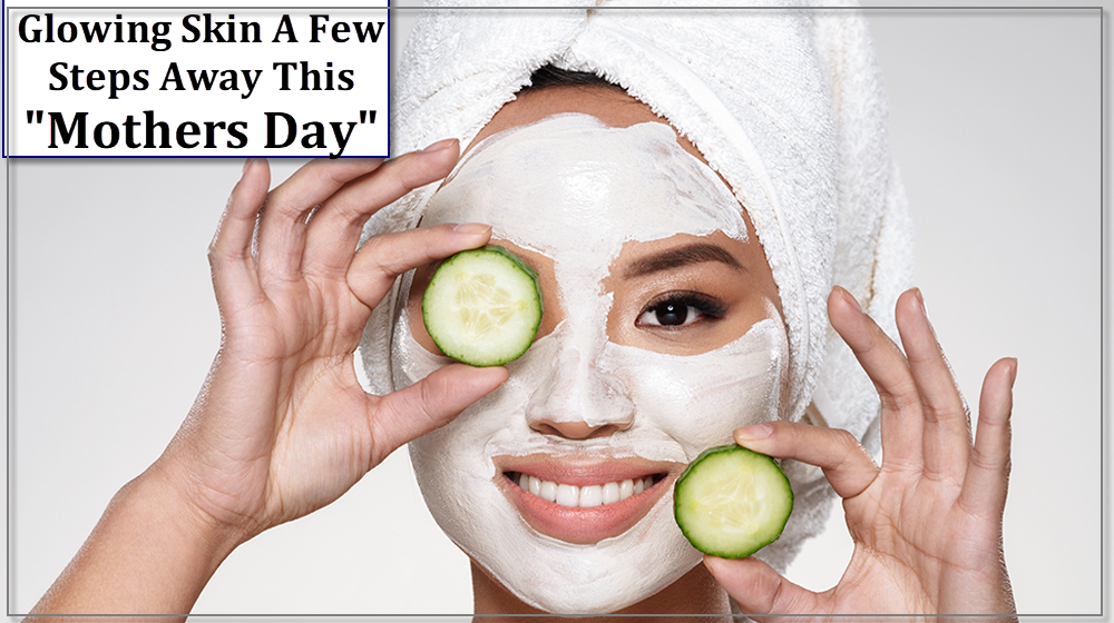 Give Your Mother a Glowing Skin Facial at Home this Mother's Day