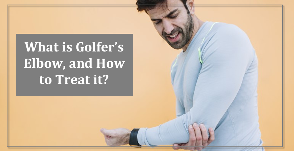 What is Golfer's Elbow, and How to Treat it?
