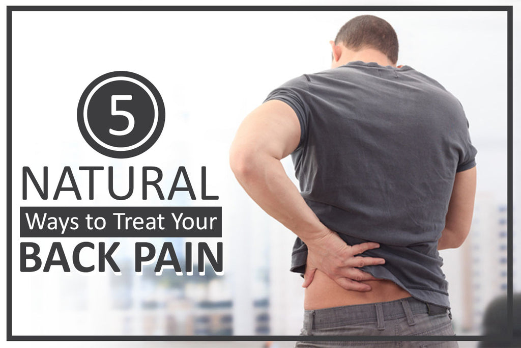 5 Natural Ways to Treat Your Back Pain