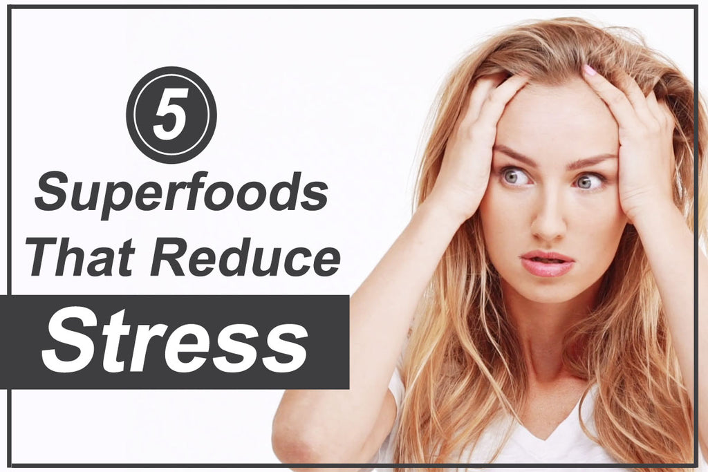 5 Superfoods That Reduce Stress