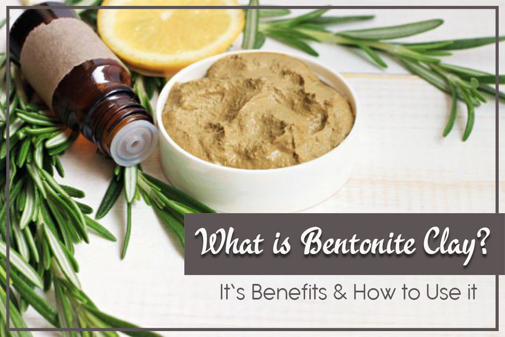 What is Bentonite Clay, It's Benefits & How to Use it