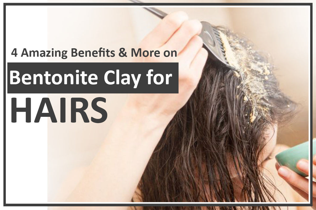 4 Amazing Benefits & more on Bentonite Clay for Hairs