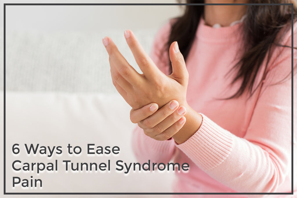 6 Ways to Ease Carpal Tunnel Syndrome Pain