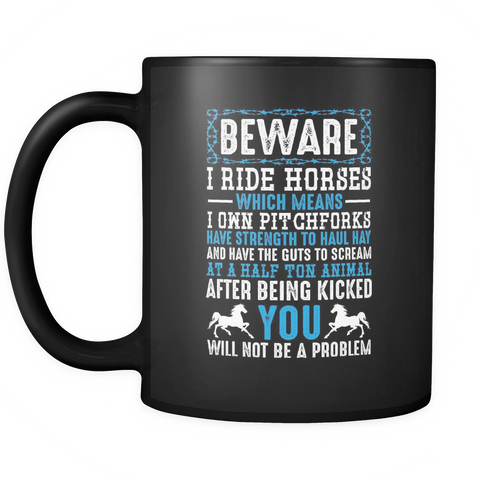 Image of teelaunch 11oz Black Mug Bewarehorses(Black) Beware I Ride Horses Coffee Tea Mug Black 11 oz
