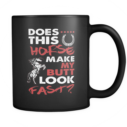 Image of teelaunch 11oz Black Mug Does this horse(Black) Horse Make Butt Look Fast  Coffee Tea Mug Black 11 oz