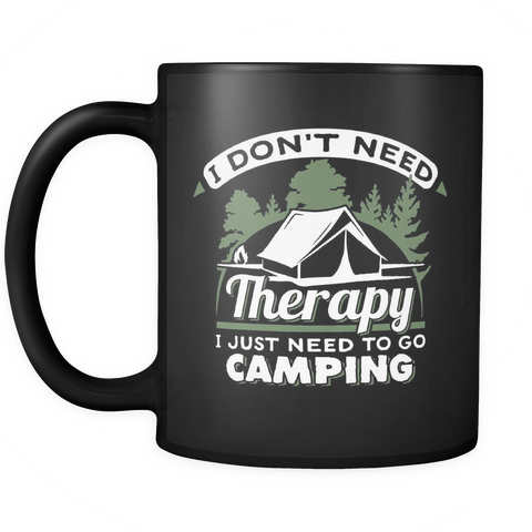teelaunch 11oz Black Mug No therapy just camping(Black) No Therapy Just Camping  Coffee Tea Mug Black 11 oz