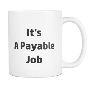 teelaunch 11oz White Mug A Payable Job A Payable Job Coffee Tea Mug White 11 oz
