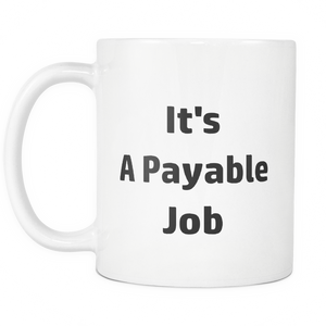 A Payable Job Coffee Tea Mug White 11 oz