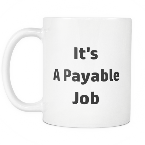 Image of teelaunch 11oz White Mug A Payable Job A Payable Job Coffee Tea Mug White 11 oz