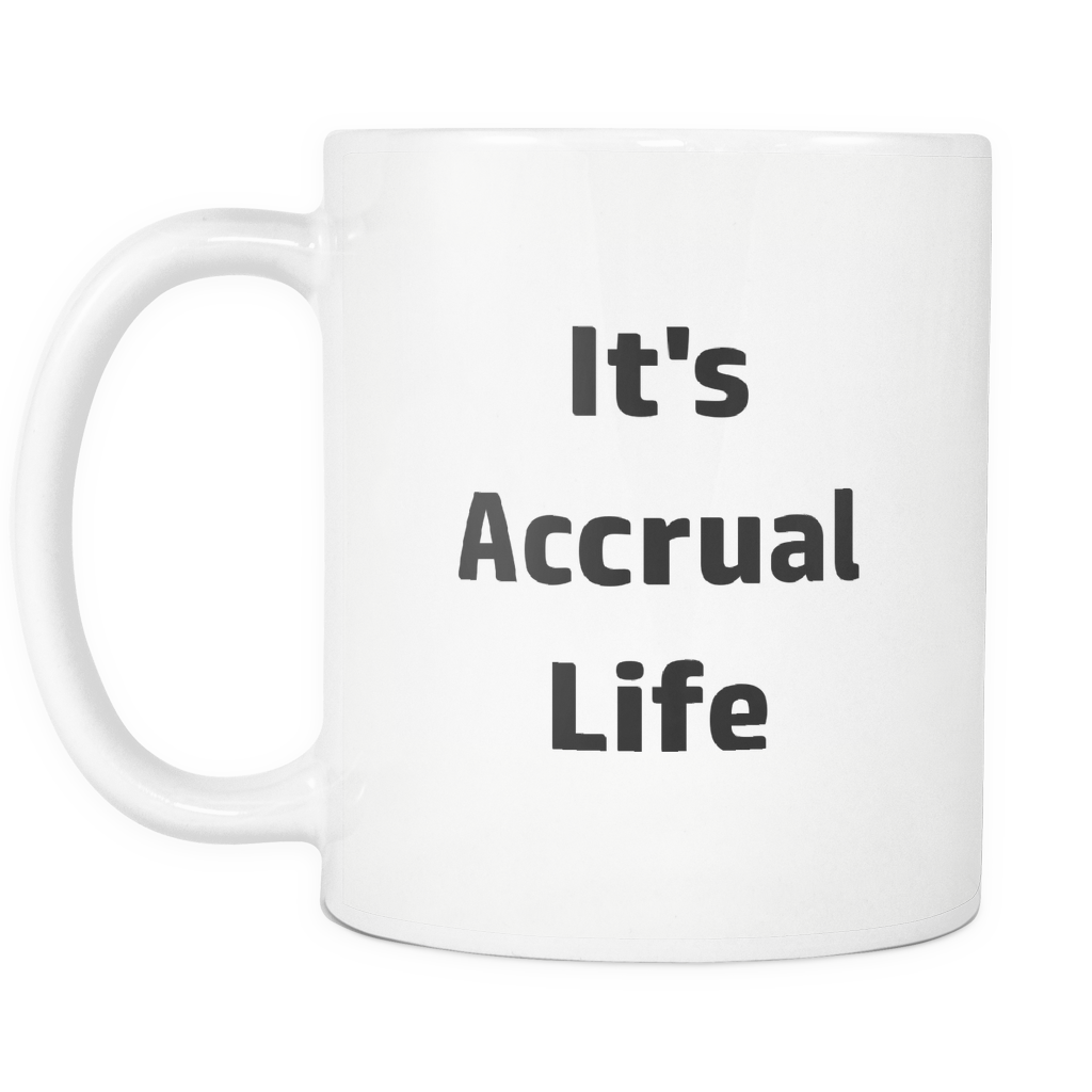 teelaunch 11oz White Mug accrual It's Accrual Life Coffee Tea Mug White 11 oz