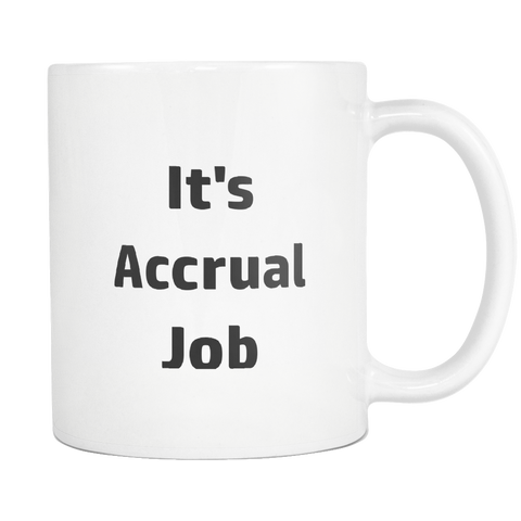 Image of teelaunch 11oz White Mug Accrual job It's Accrual Job Coffee Tea Mug White 11 oz