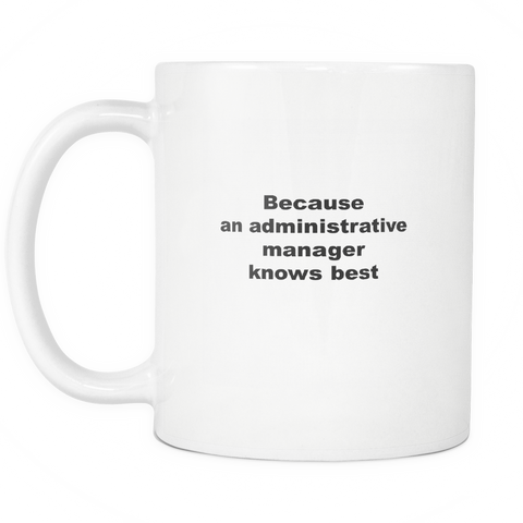 Image of teelaunch 11oz White Mug Admini manager Administrative Manager Knows Best Coffee Tea Mug White 11 oz