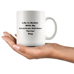 American Hairless Terrier Dog Life Is Better With Coffee Tea Mug White 11 oz