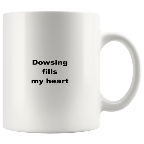 Image of teelaunch 11oz White Mug aswf Dowsing Fills My Heart Dowser Coffee Tea Mug White 11 oz