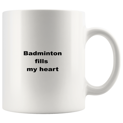 Image of teelaunch 11oz White Mug aswfcw Badminton Fills My Heart Player Sport Coffee Tea Mug White 11 oz