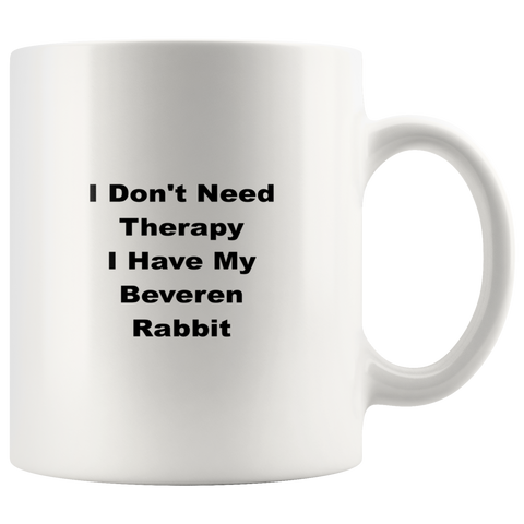 Image of teelaunch 11oz White Mug awffw Beveren Rabbit  I Don't Need Therapy Coffee Tea Mug White 11 oz