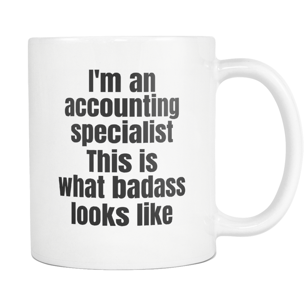 teelaunch 11oz White Mug Badass accounting specialist Accountant Gift I Am An Accounting Specialist Badass Coffee Tea Mug White 11 oz