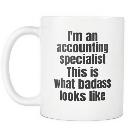 Image of teelaunch 11oz White Mug Badass accounting specialist Accountant Gift I Am An Accounting Specialist Badass Coffee Tea Mug White 11 oz