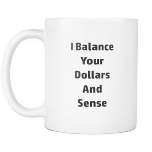 Accountant Balance Dollars And Sense Coffee Tea Mug White 11 oz